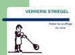 VERRERIE STRIEGEL